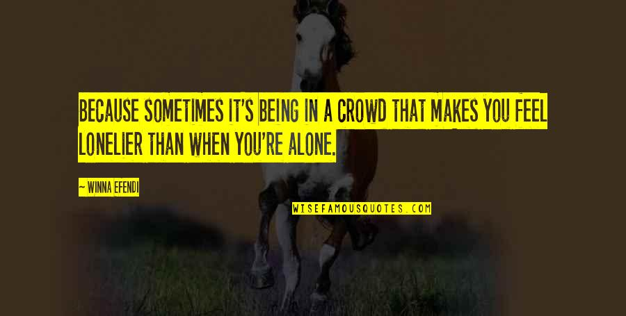 Alone In Crowd Quotes By Winna Efendi: Because sometimes it's being in a crowd that