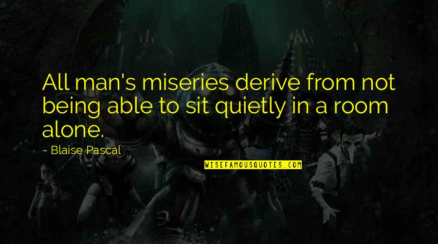 Alone In My Room Quotes By Blaise Pascal: All man's miseries derive from not being able