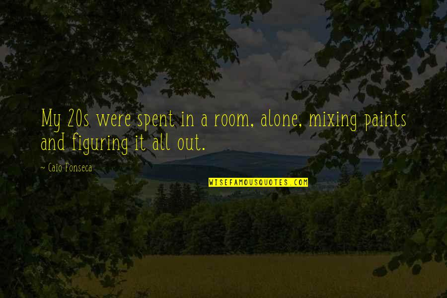 Alone In My Room Quotes By Caio Fonseca: My 20s were spent in a room, alone,
