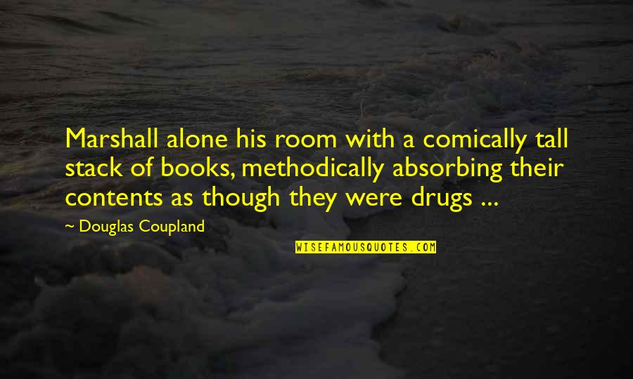 Alone In My Room Quotes By Douglas Coupland: Marshall alone his room with a comically tall