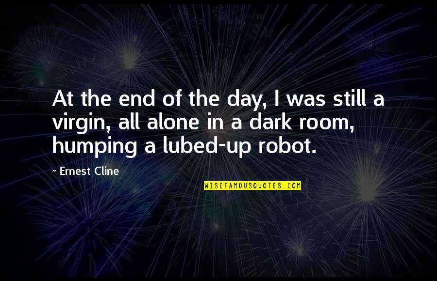 Alone In My Room Quotes By Ernest Cline: At the end of the day, I was