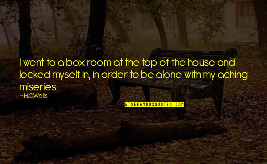 Alone In My Room Quotes By H.G.Wells: I went to a box room at the
