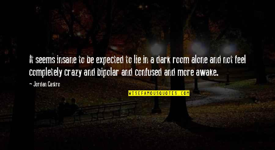 Alone In My Room Quotes By Jordan Castro: It seems insane to be expected to lie
