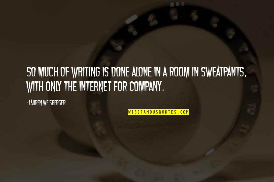 Alone In My Room Quotes By Lauren Weisberger: So much of writing is done alone in
