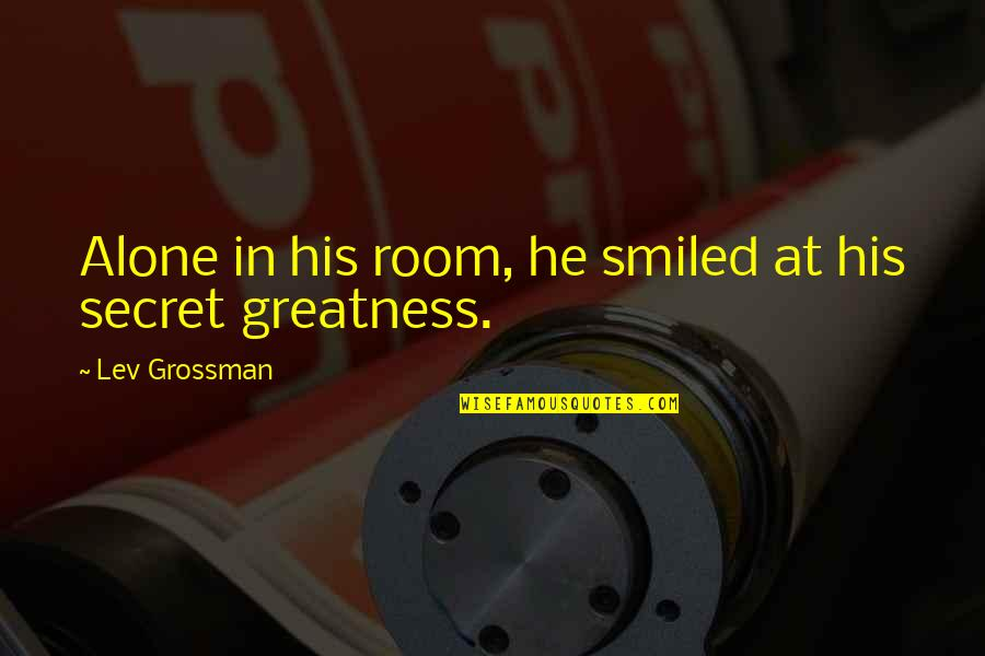 Alone In My Room Quotes By Lev Grossman: Alone in his room, he smiled at his