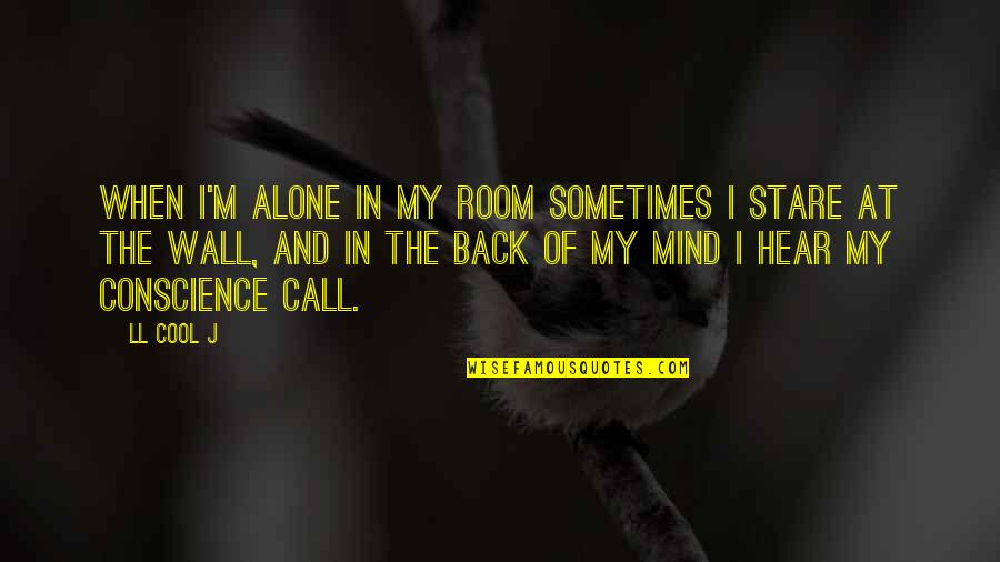 Alone In My Room Quotes By LL Cool J: When I'm alone in my room sometimes I