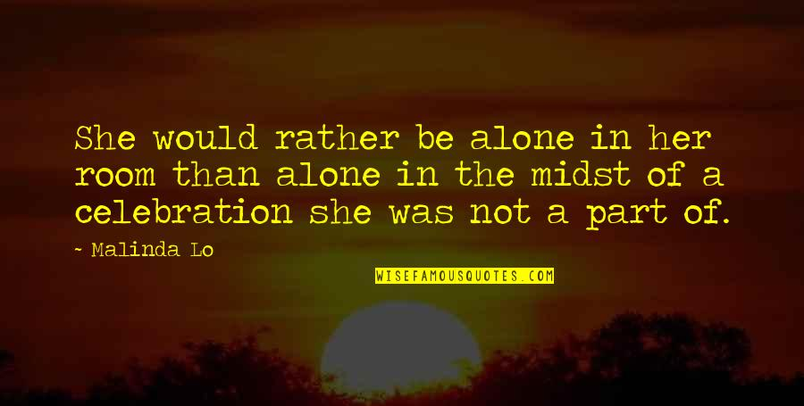 Alone In My Room Quotes By Malinda Lo: She would rather be alone in her room