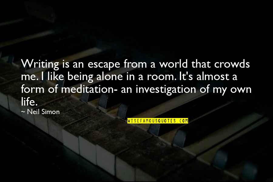 Alone In My Room Quotes By Neil Simon: Writing is an escape from a world that
