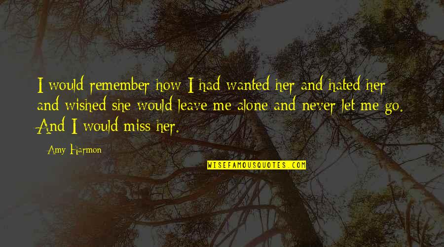 Alone Love Quotes By Amy Harmon: I would remember how I had wanted her