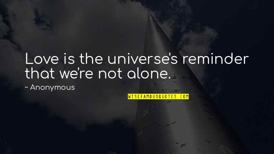 Alone Love Quotes By Anonymous: Love is the universe's reminder that we're not