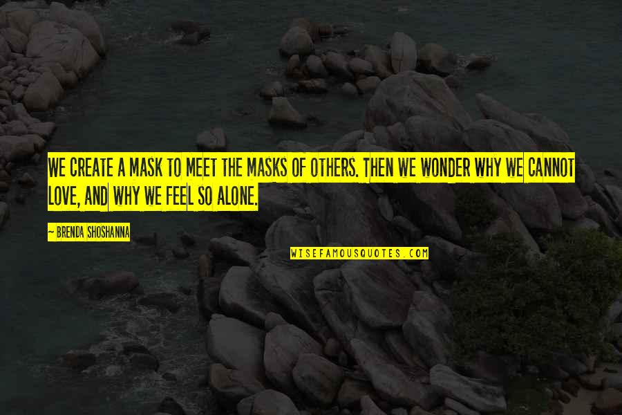 Alone Love Quotes By Brenda Shoshanna: We create a mask to meet the masks