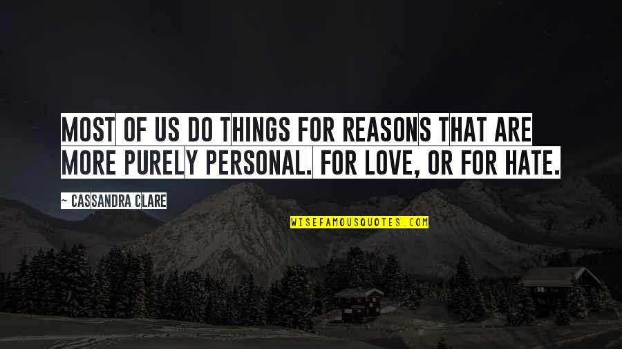 Alone Love Quotes By Cassandra Clare: Most of us do things for reasons that