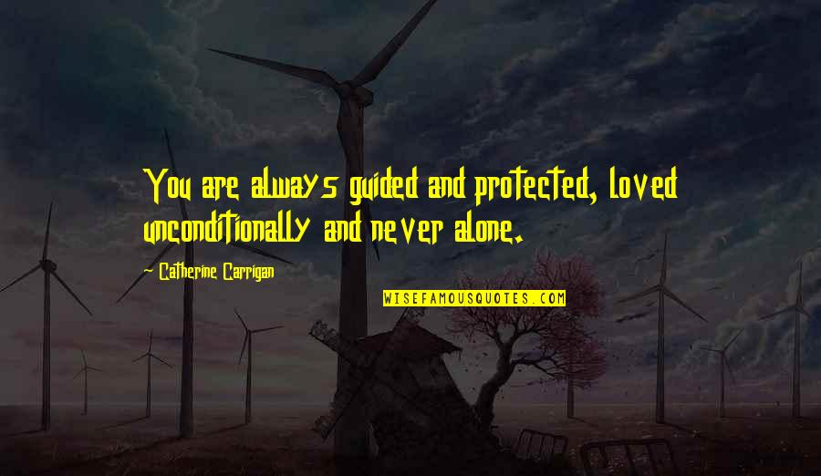 Alone Love Quotes By Catherine Carrigan: You are always guided and protected, loved unconditionally