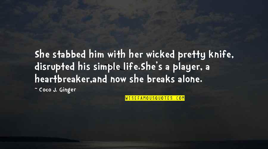Alone Love Quotes By Coco J. Ginger: She stabbed him with her wicked pretty knife,