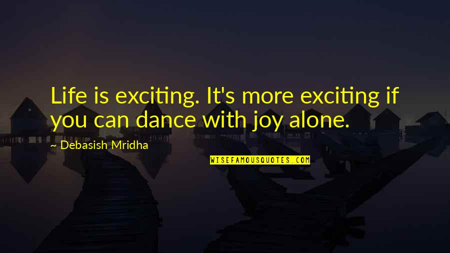 Alone Love Quotes By Debasish Mridha: Life is exciting. It's more exciting if you