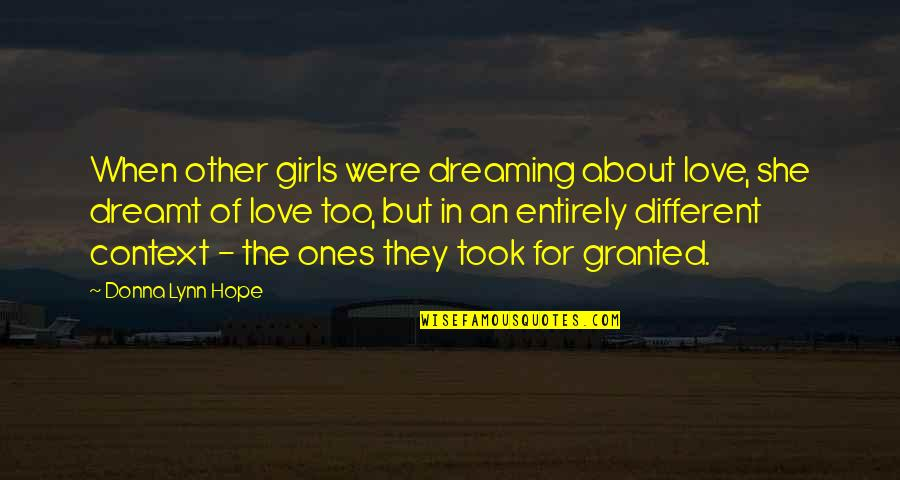 Alone Love Quotes By Donna Lynn Hope: When other girls were dreaming about love, she