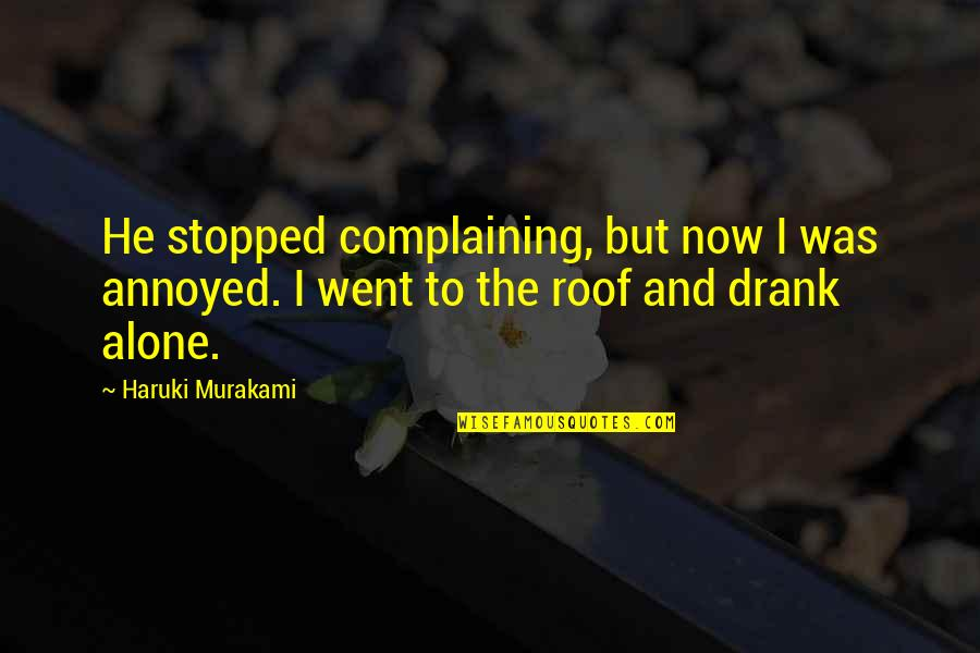 Alone Love Quotes By Haruki Murakami: He stopped complaining, but now I was annoyed.
