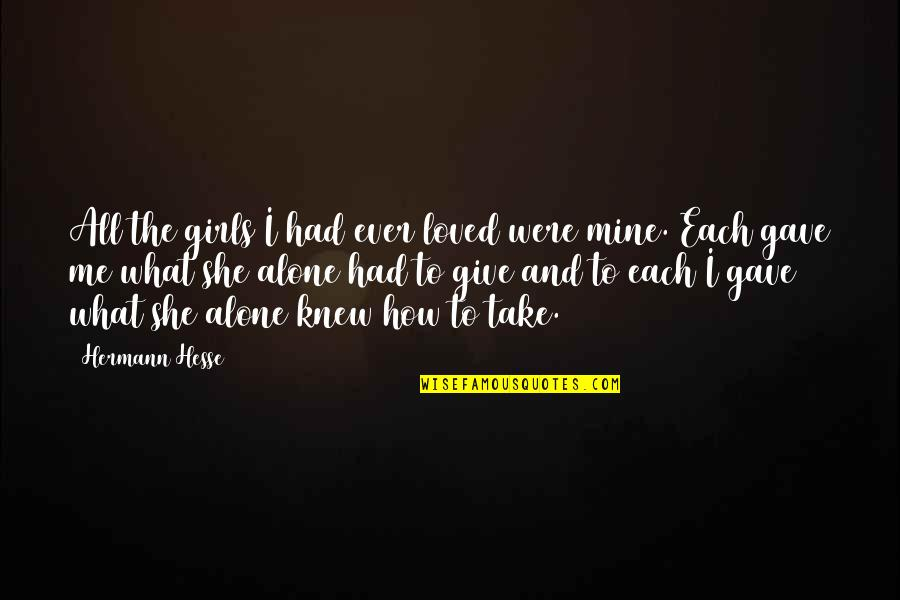 Alone Love Quotes By Hermann Hesse: All the girls I had ever loved were