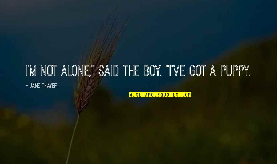 """Alone Love Quotes By Jane Thayer: I'm not alone,"""" said the boy. """"I've got"""