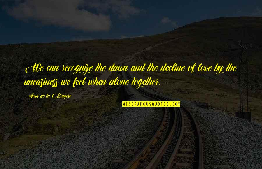 Alone Love Quotes By Jean De La Bruyere: We can recognize the dawn and the decline