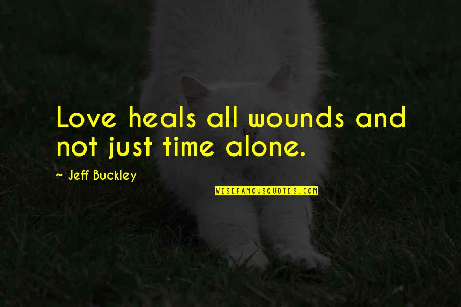 Alone Love Quotes By Jeff Buckley: Love heals all wounds and not just time