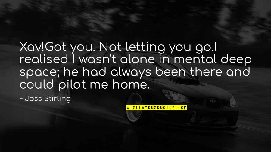 Alone Love Quotes By Joss Stirling: Xav!Got you. Not letting you go.I realised I