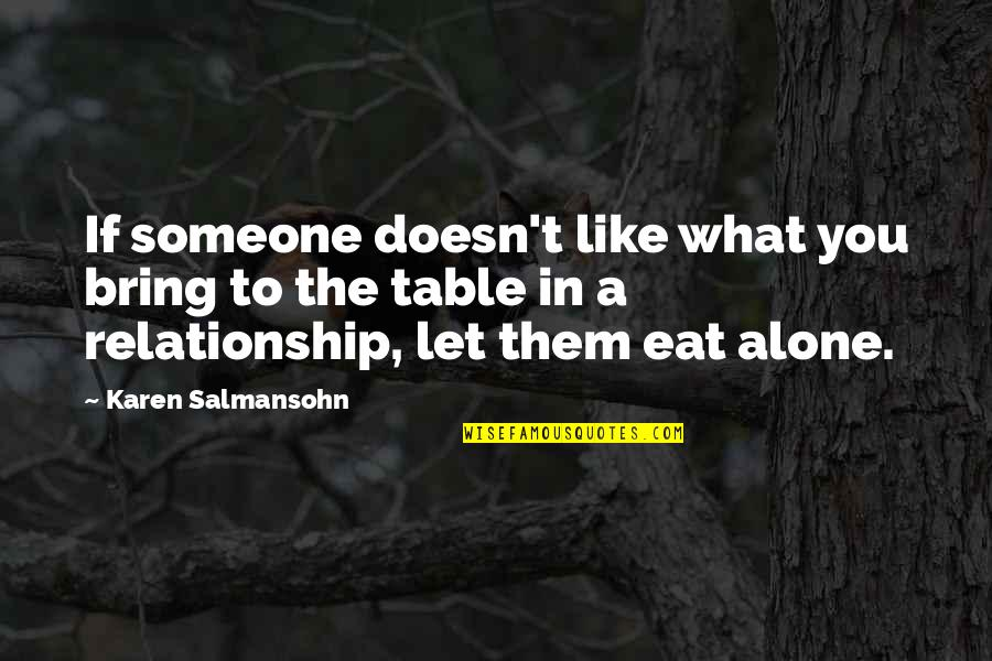 Alone Love Quotes By Karen Salmansohn: If someone doesn't like what you bring to