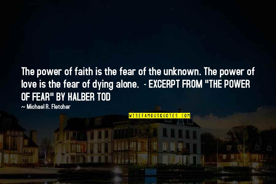 Alone Love Quotes By Michael R. Fletcher: The power of faith is the fear of