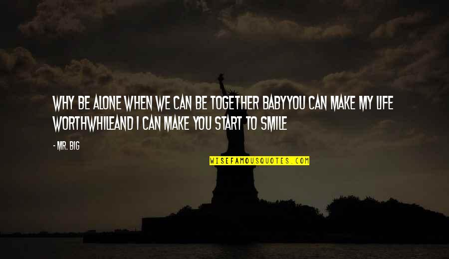 Alone Love Quotes By Mr. Big: Why be alone when we can be together