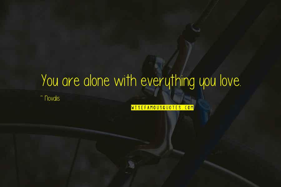 Alone Love Quotes By Novalis: You are alone with everything you love.