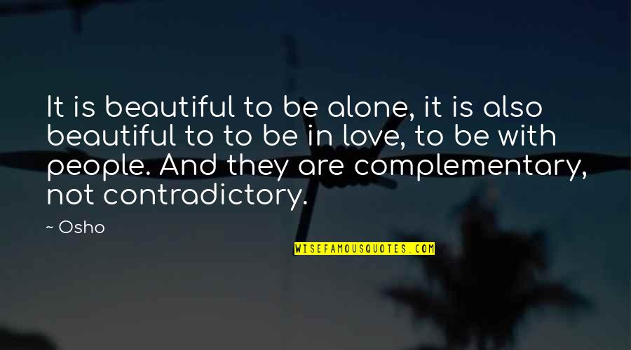 Alone Love Quotes By Osho: It is beautiful to be alone, it is