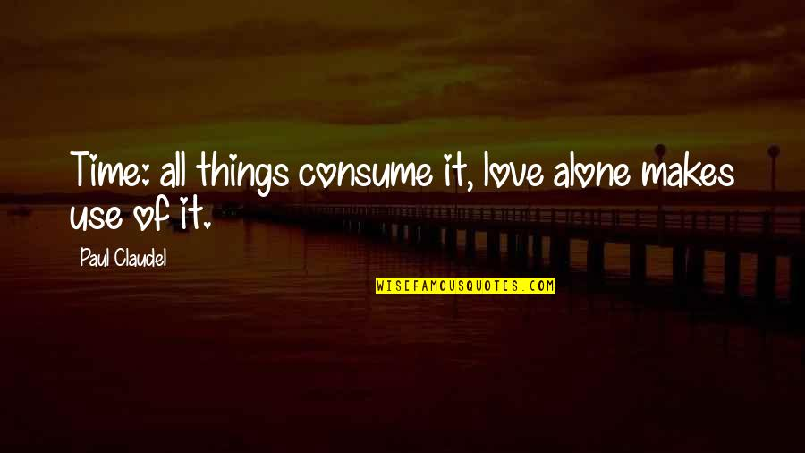 Alone Love Quotes By Paul Claudel: Time: all things consume it, love alone makes