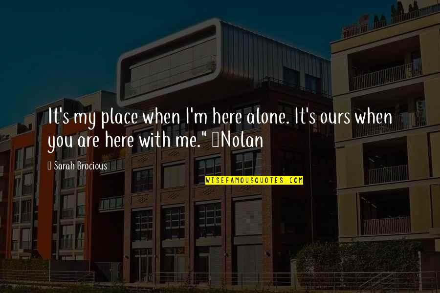 Alone Love Quotes By Sarah Brocious: It's my place when I'm here alone. It's