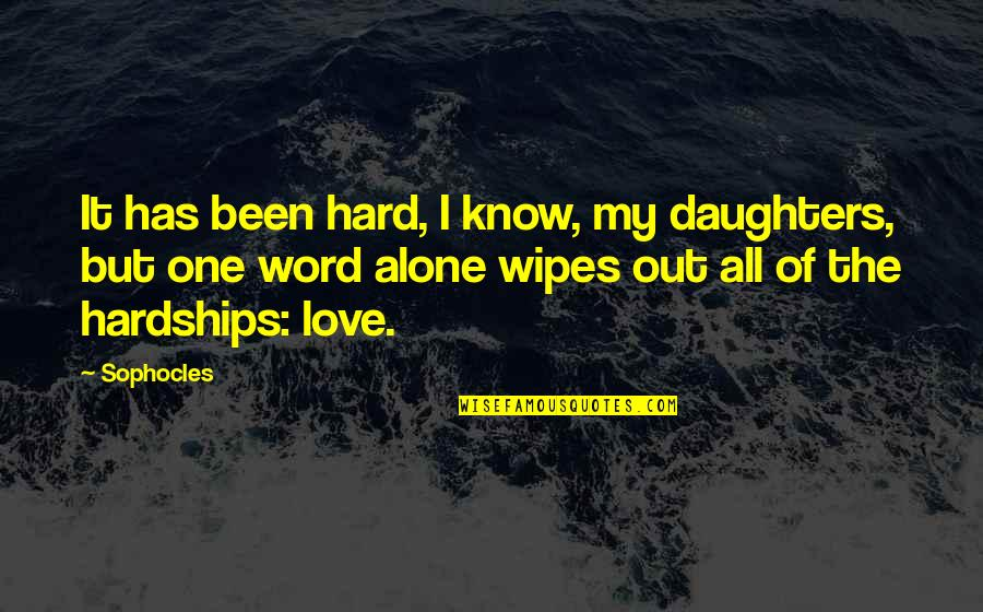 Alone Love Quotes By Sophocles: It has been hard, I know, my daughters,