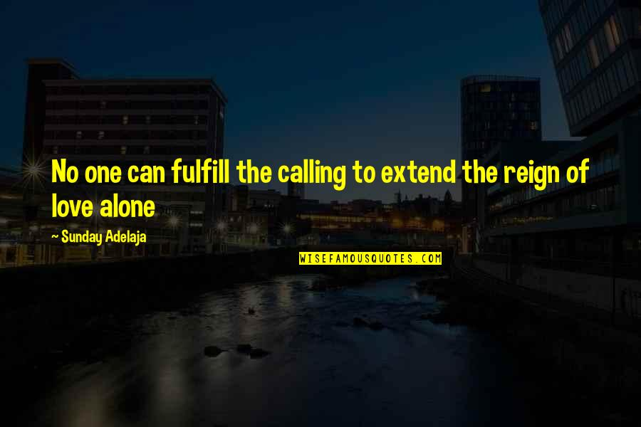 Alone Love Quotes By Sunday Adelaja: No one can fulfill the calling to extend