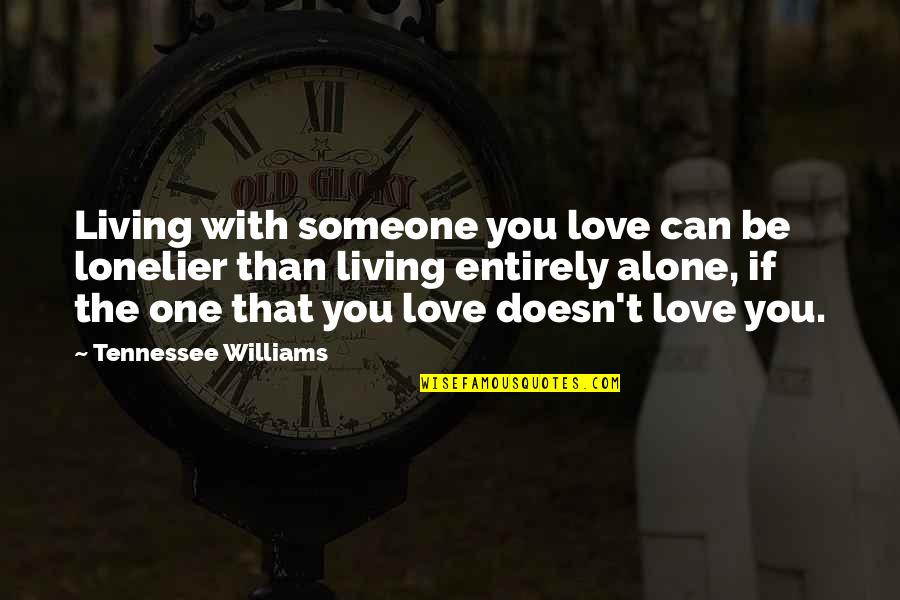 Alone Love Quotes By Tennessee Williams: Living with someone you love can be lonelier
