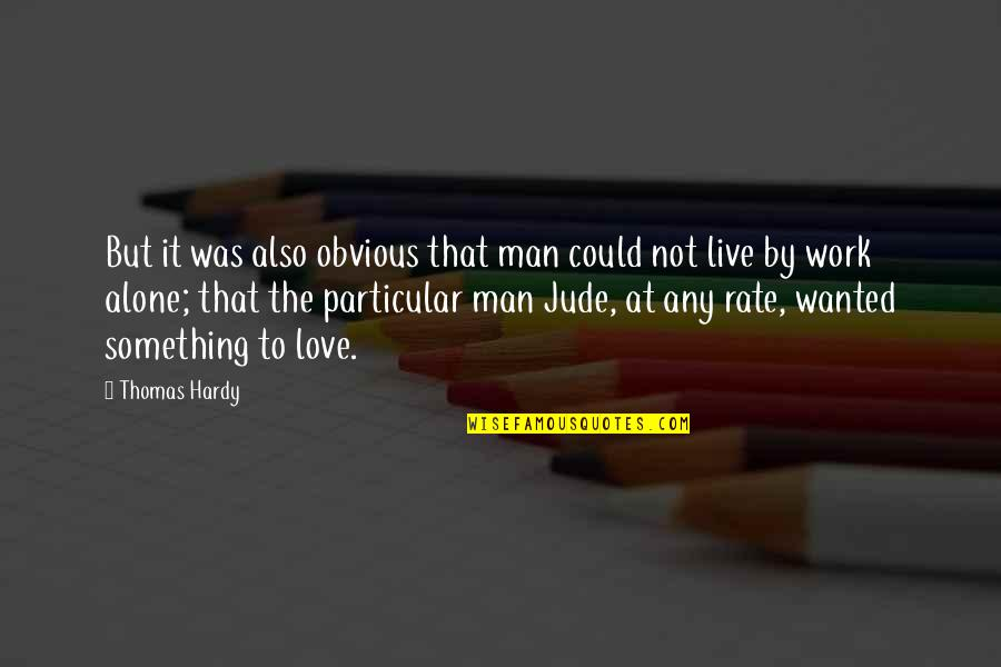 Alone Love Quotes By Thomas Hardy: But it was also obvious that man could