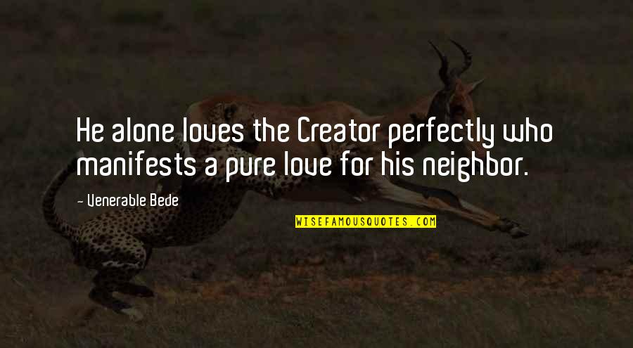 Alone Love Quotes By Venerable Bede: He alone loves the Creator perfectly who manifests