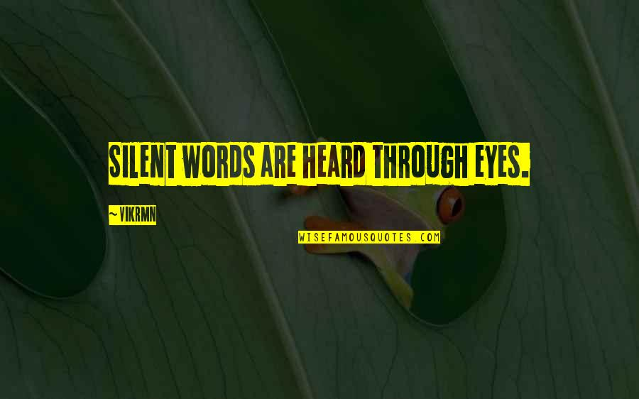 Alone Love Quotes By Vikrmn: Silent words are heard through eyes.