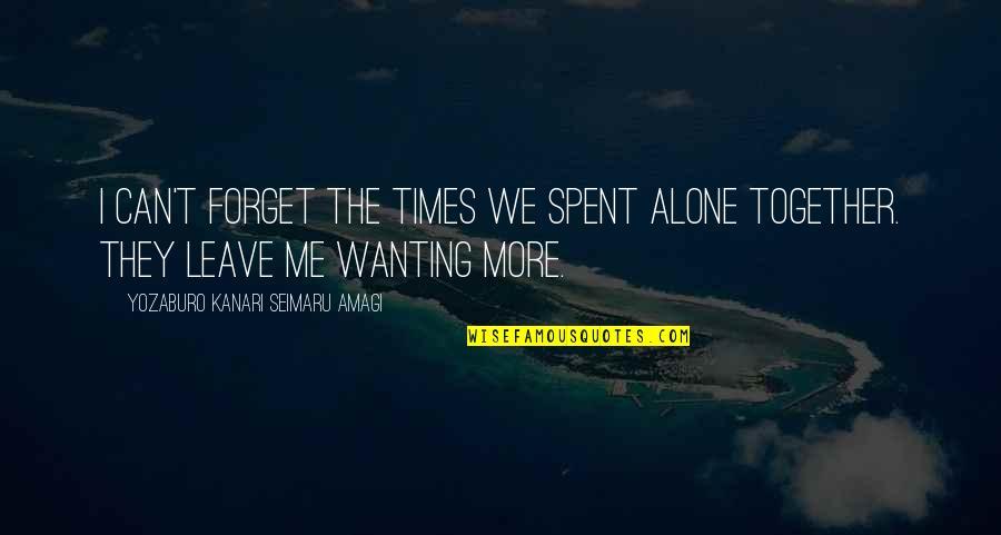 Alone Love Quotes By Yozaburo Kanari Seimaru Amagi: I can't forget the times we spent alone