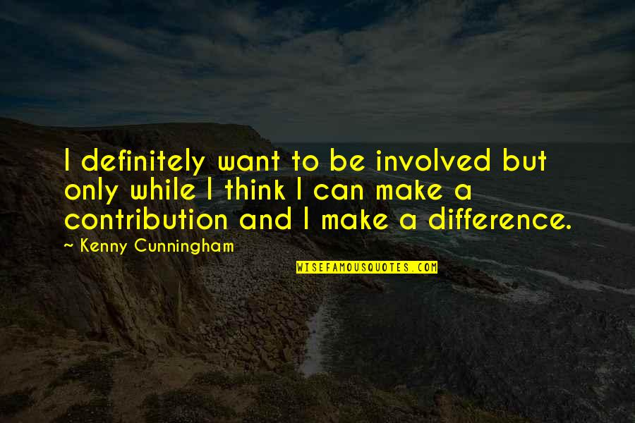 Alone On Your Birthday Quotes By Kenny Cunningham: I definitely want to be involved but only