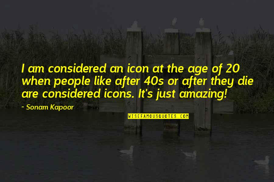 Alone On Your Birthday Quotes By Sonam Kapoor: I am considered an icon at the age