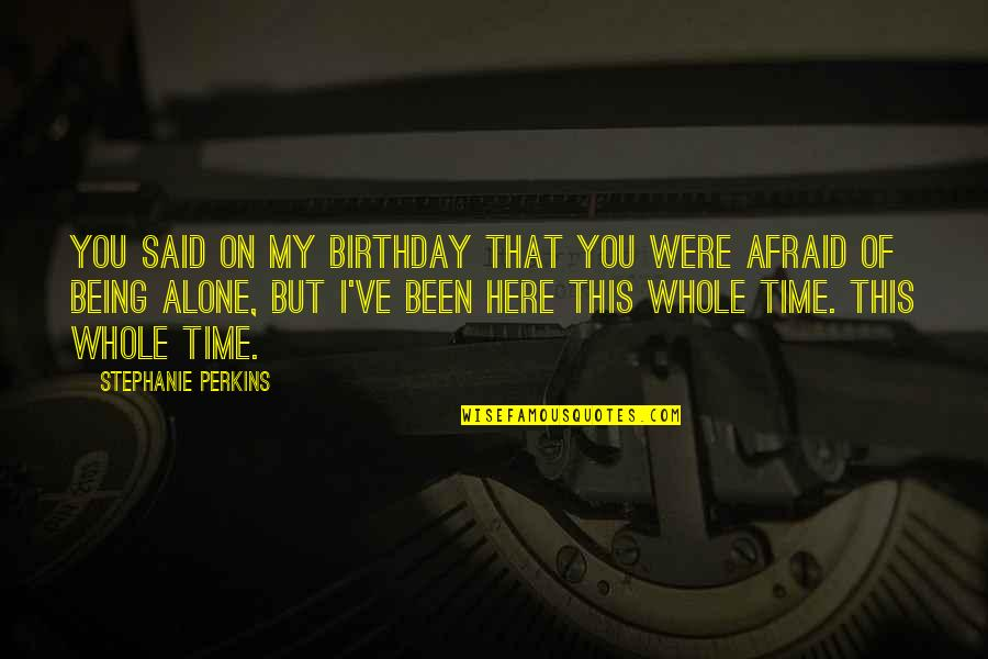 Alone On Your Birthday Quotes By Stephanie Perkins: You said on my birthday that you were