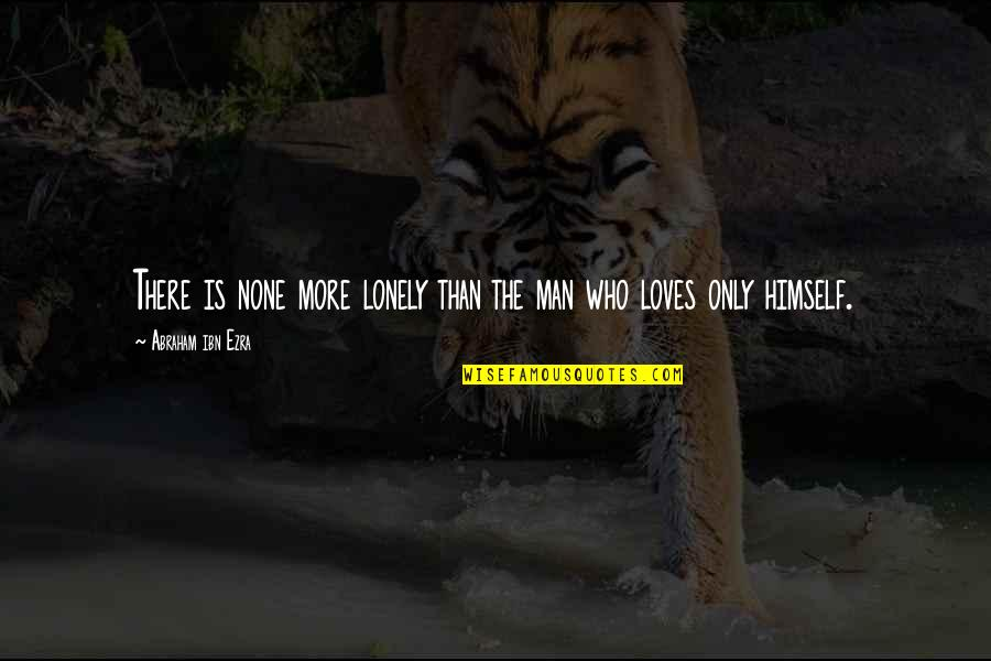 Alone Vs Lonely Quotes By Abraham Ibn Ezra: There is none more lonely than the man