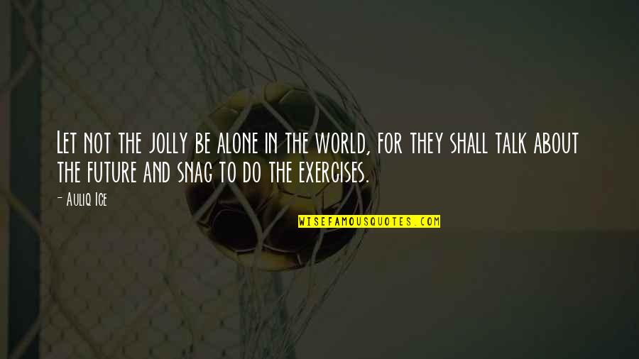 Alone Vs Lonely Quotes By Auliq Ice: Let not the jolly be alone in the