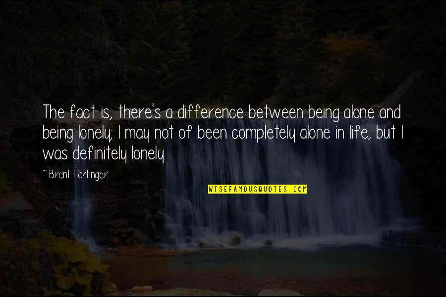 Alone Vs Lonely Quotes By Brent Hartinger: The fact is, there's a difference between being