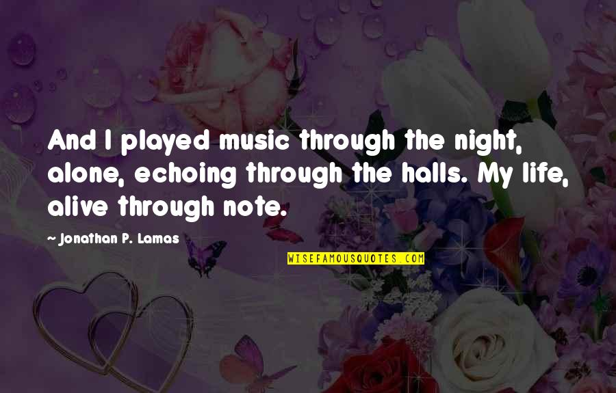 Alone Vs Lonely Quotes By Jonathan P. Lamas: And I played music through the night, alone,