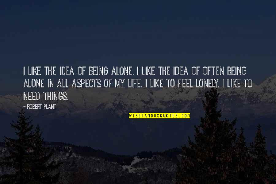 Alone Vs Lonely Quotes By Robert Plant: I like the idea of being alone. I