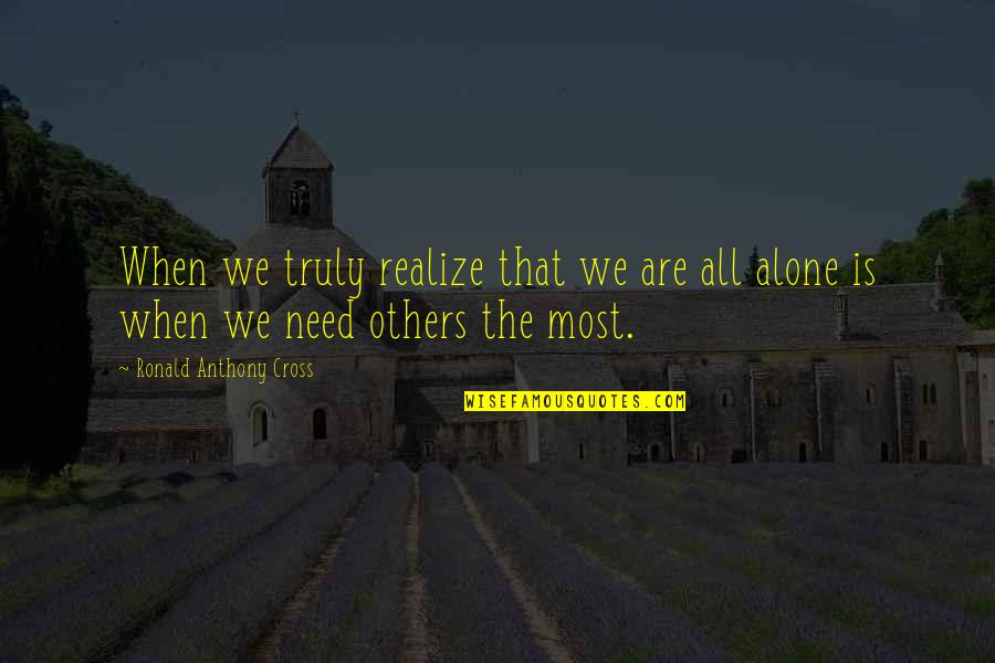 Alone Vs Lonely Quotes By Ronald Anthony Cross: When we truly realize that we are all