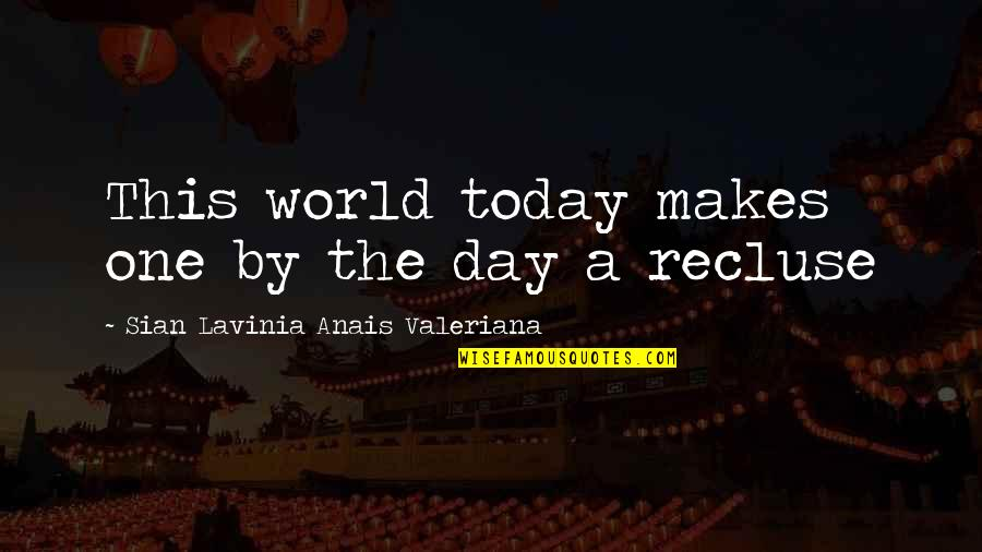 Alone Vs Lonely Quotes By Sian Lavinia Anais Valeriana: This world today makes one by the day